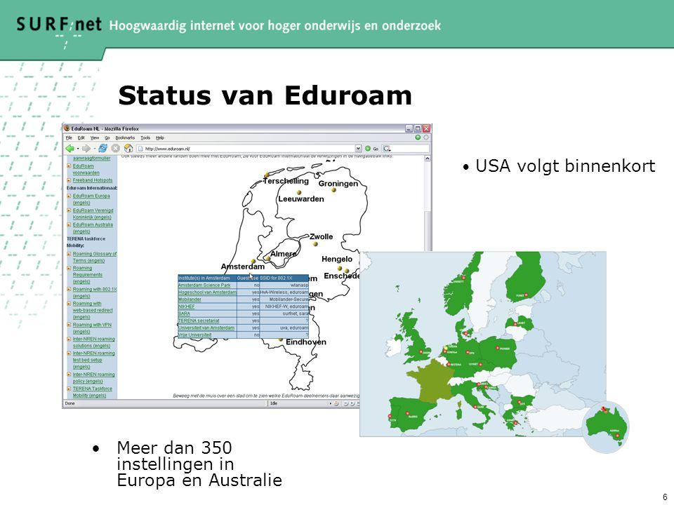 6 Status van Eduroam Meer dan 350 instellingen in Europa en Australie USA volgt binnenkort