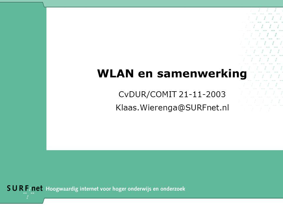 WLAN en samenwerking CvDUR/COMIT 21-11-2003 Klaas.Wierenga@SURFnet.nl