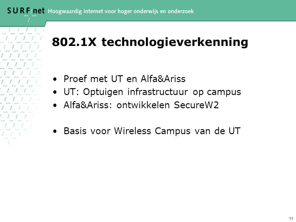10 Evaluatie 802.1X Unieke identificatie van gebruiker aan de rand van het netwerk Eenvoud Beheerbaar  Laagdrempelig voor gebruiker => SecureW2 Schaa