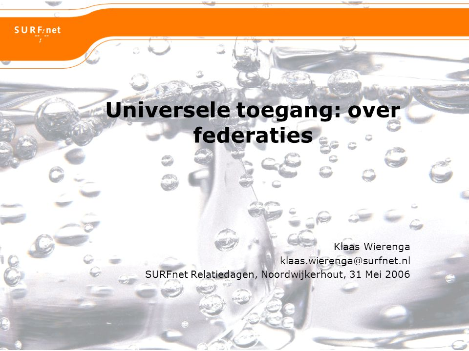 Universele toegang: over federaties Klaas Wierenga klaas.wierenga@surfnet.nl SURFnet Relatiedagen, Noordwijkerhout, 31 Mei 2006
