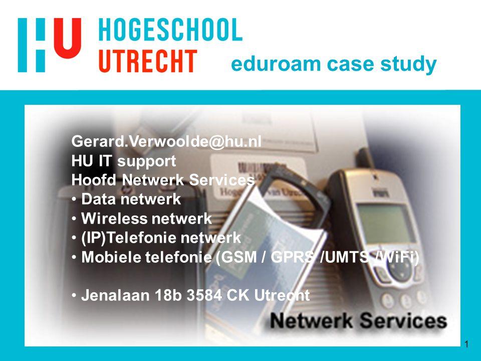 1 Gerard.Verwoolde@hu.nl HU IT support Hoofd Netwerk Services Data netwerk Wireless netwerk (IP)Telefonie netwerk Mobiele telefonie (GSM / GPRS /UMTS