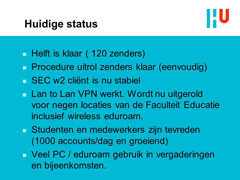 Huidige status n Helft is klaar ( 120 zenders) n Procedure uitrol zenders klaar (eenvoudig) n SEC w2 cliënt is nu stabiel n Lan to Lan VPN werkt. Word