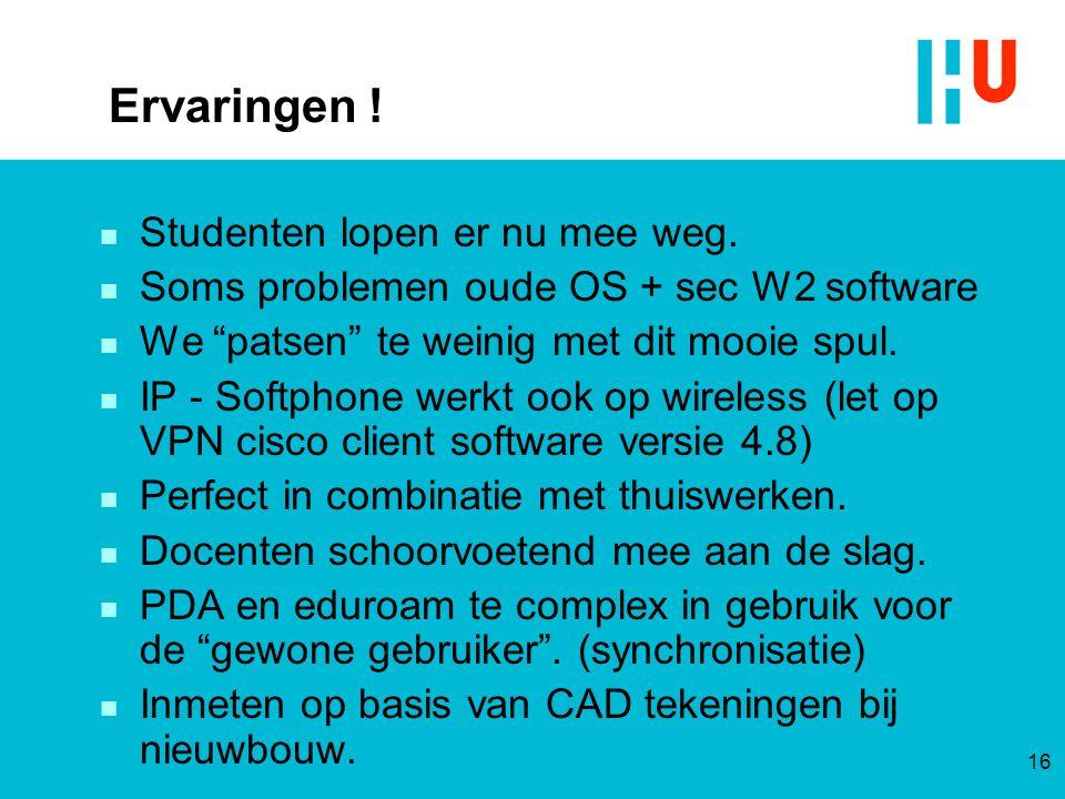"Ervaringen ! n Studenten lopen er nu mee weg. n Soms problemen oude OS + sec W2 software n We ""patsen"" te weinig met dit mooie spul. n IP - Softphone"