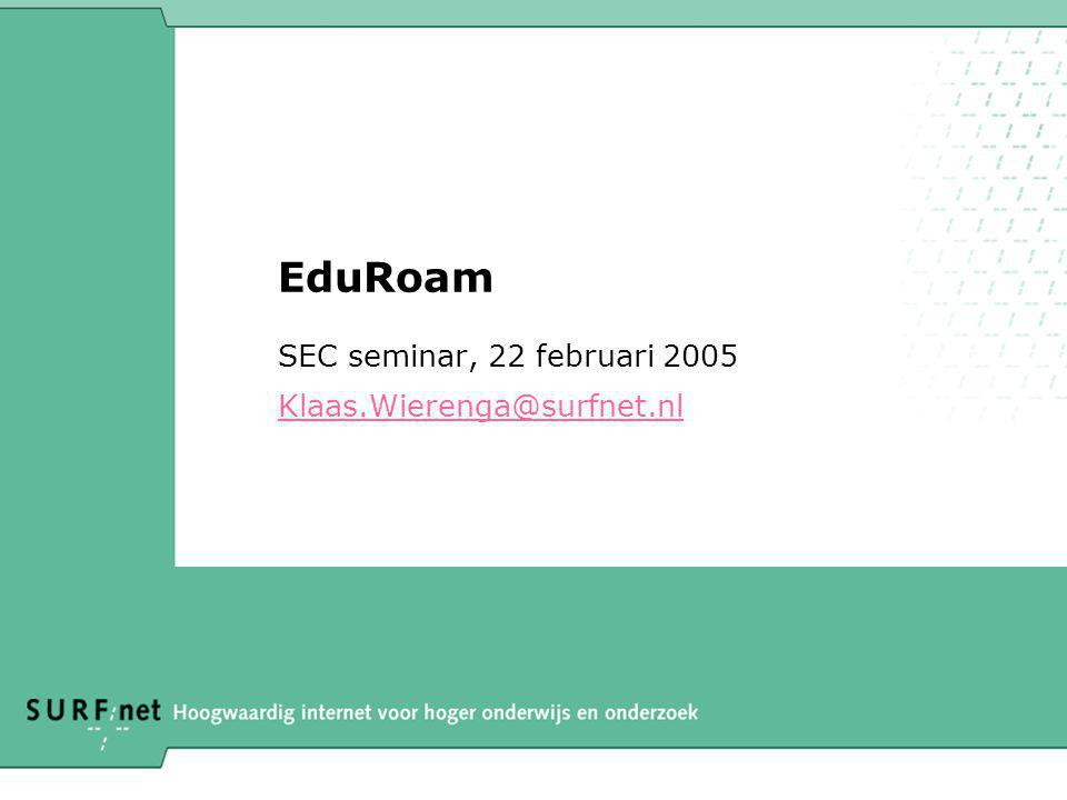 EduRoam SEC seminar, 22 februari 2005 Klaas.Wierenga@surfnet.nl