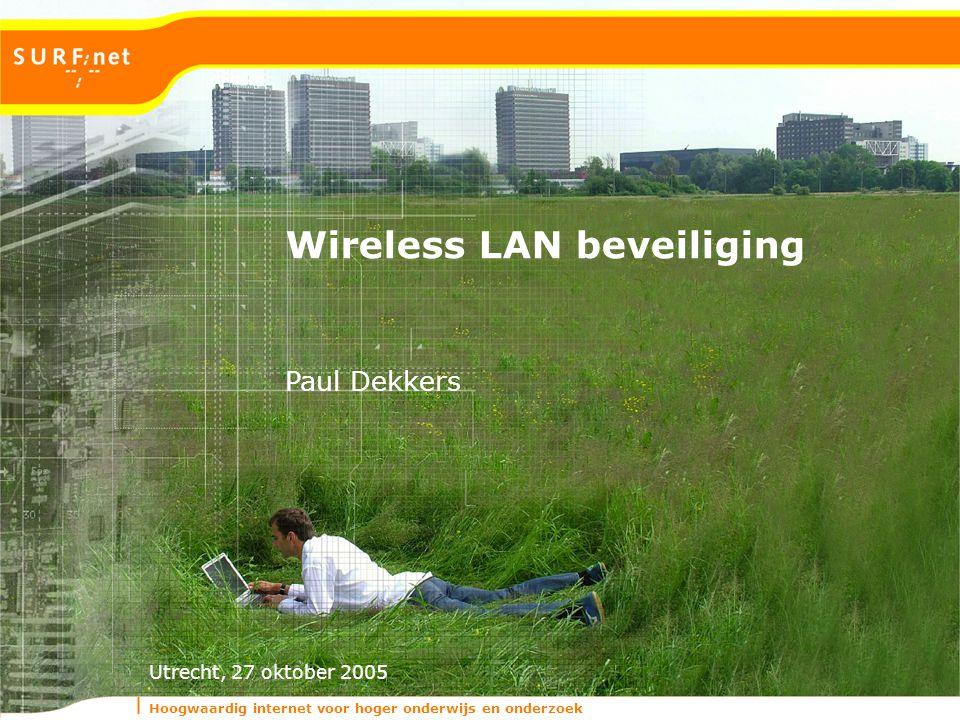 Hoogwaardig internet voor hoger onderwijs en onderzoek Utrecht, 27 oktober 2005 Wireless LAN beveiliging Paul Dekkers