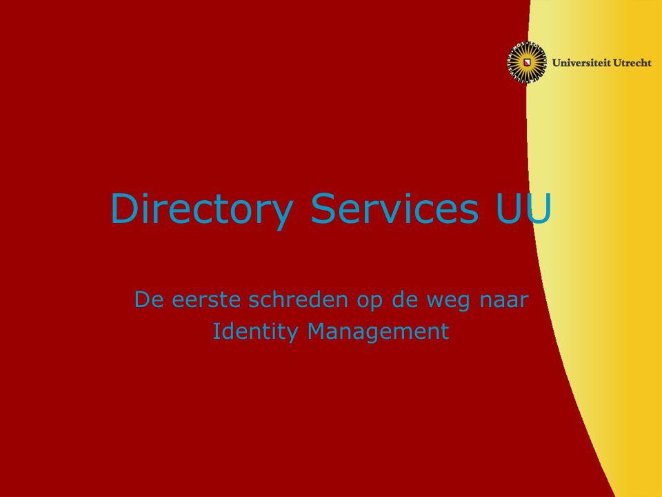 Directory Services UU De eerste schreden op de weg naar Identity Management
