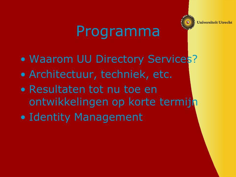 Programma Waarom UU Directory Services? Architectuur, techniek, etc. Resultaten tot nu toe en ontwikkelingen op korte termijn Identity Management