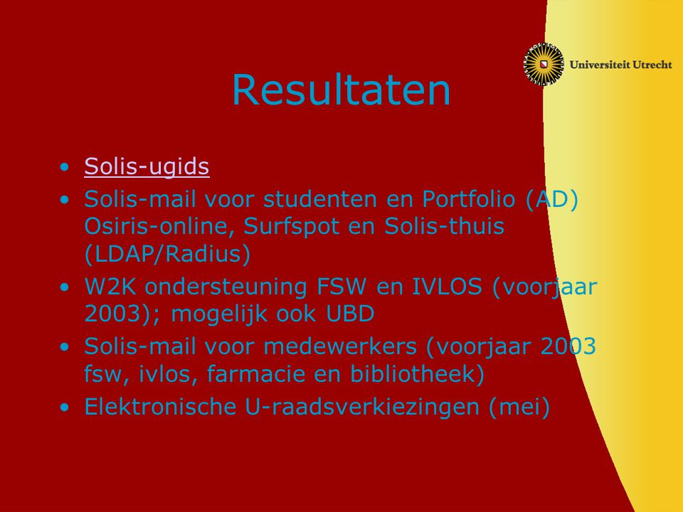 Resultaten Solis-ugids Solis-mail voor studenten en Portfolio (AD) Osiris-online, Surfspot en Solis-thuis (LDAP/Radius) W2K ondersteuning FSW en IVLOS