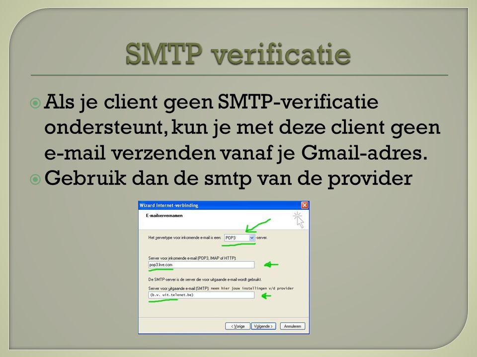  Als je client geen SMTP-verificatie ondersteunt, kun je met deze client geen e-mail verzenden vanaf je Gmail-adres.