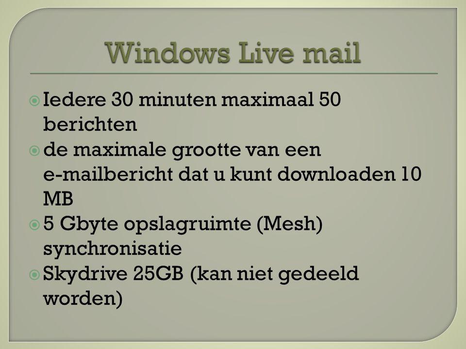  Iedere 30 minuten maximaal 50 berichten  de maximale grootte van een e ‑ mailbericht dat u kunt downloaden 10 MB  5 Gbyte opslagruimte (Mesh) synchronisatie  Skydrive 25GB (kan niet gedeeld worden)