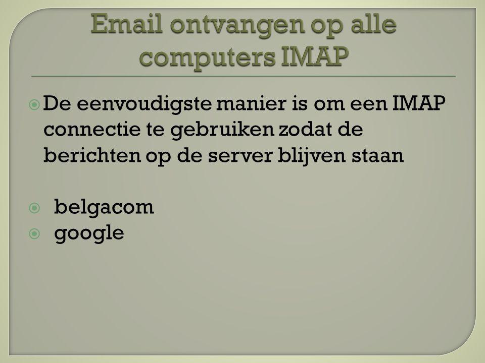  De eenvoudigste manier is om een IMAP connectie te gebruiken zodat de berichten op de server blijven staan  belgacom  google