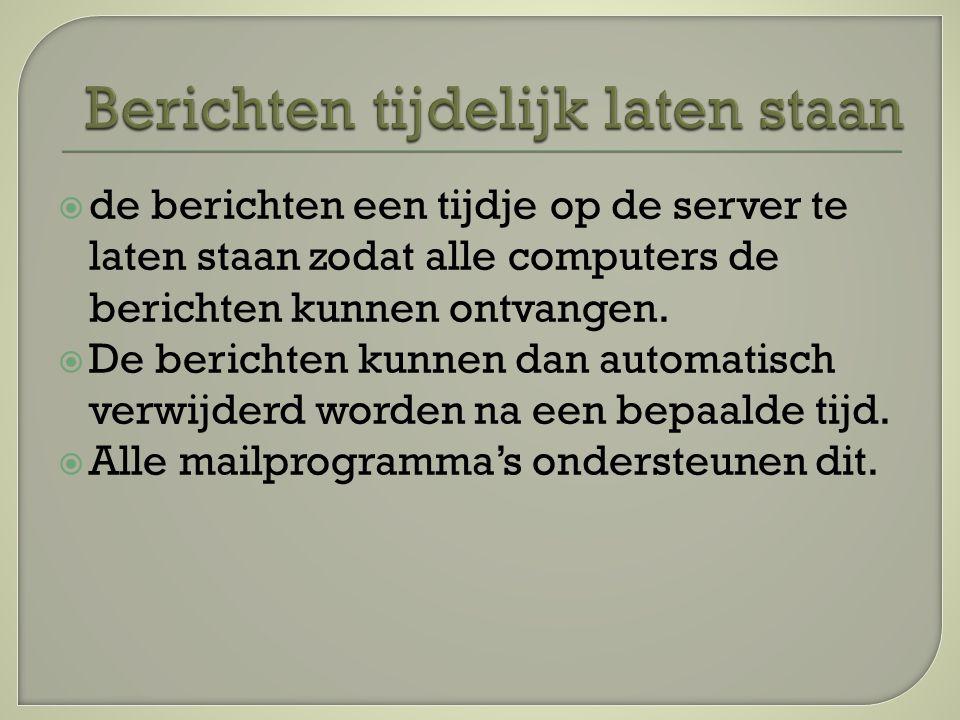  de berichten een tijdje op de server te laten staan zodat alle computers de berichten kunnen ontvangen.