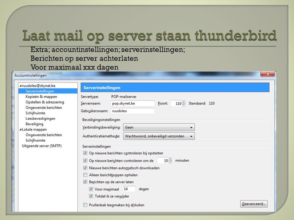 Extra; accountinstellingen; serverinstellingen; Berichten op server achterlaten Voor maximaal xxx dagen