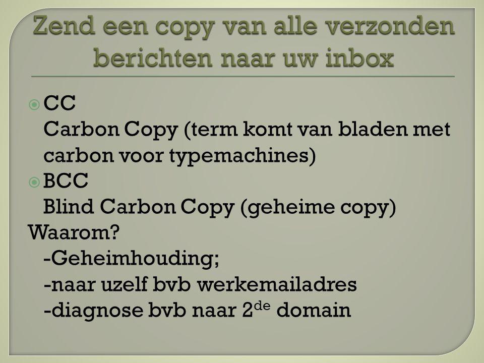  CC Carbon Copy (term komt van bladen met carbon voor typemachines)  BCC Blind Carbon Copy (geheime copy) Waarom.