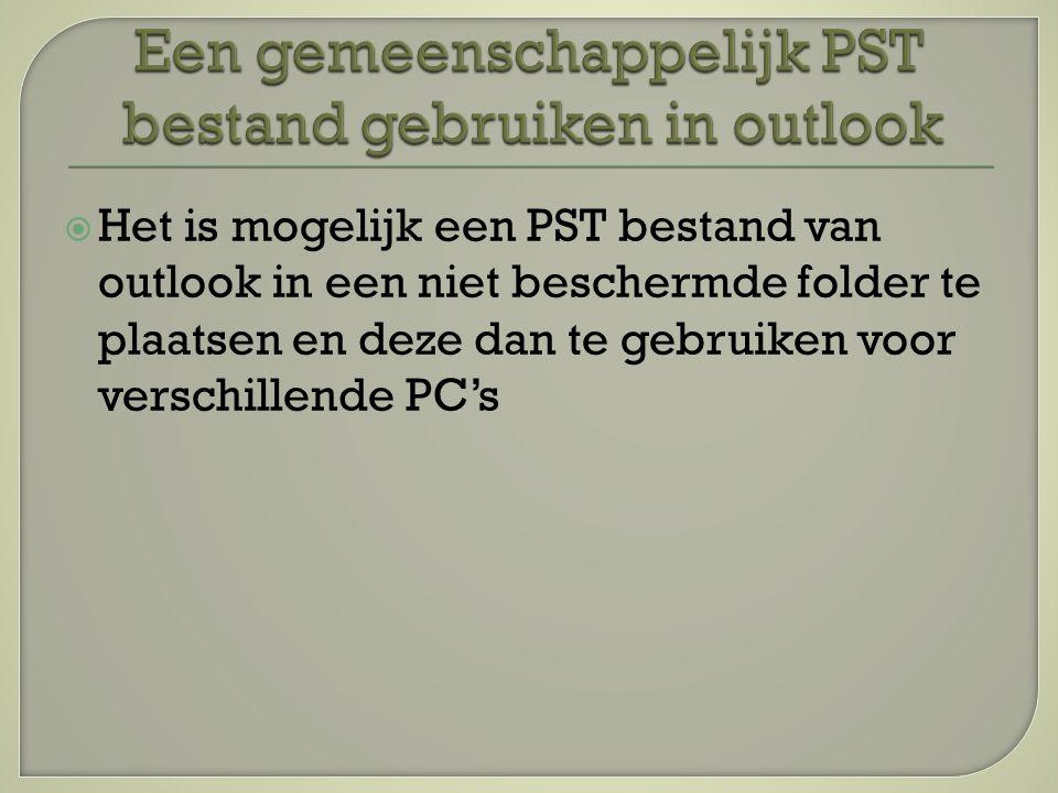  Het is mogelijk een PST bestand van outlook in een niet beschermde folder te plaatsen en deze dan te gebruiken voor verschillende PC's