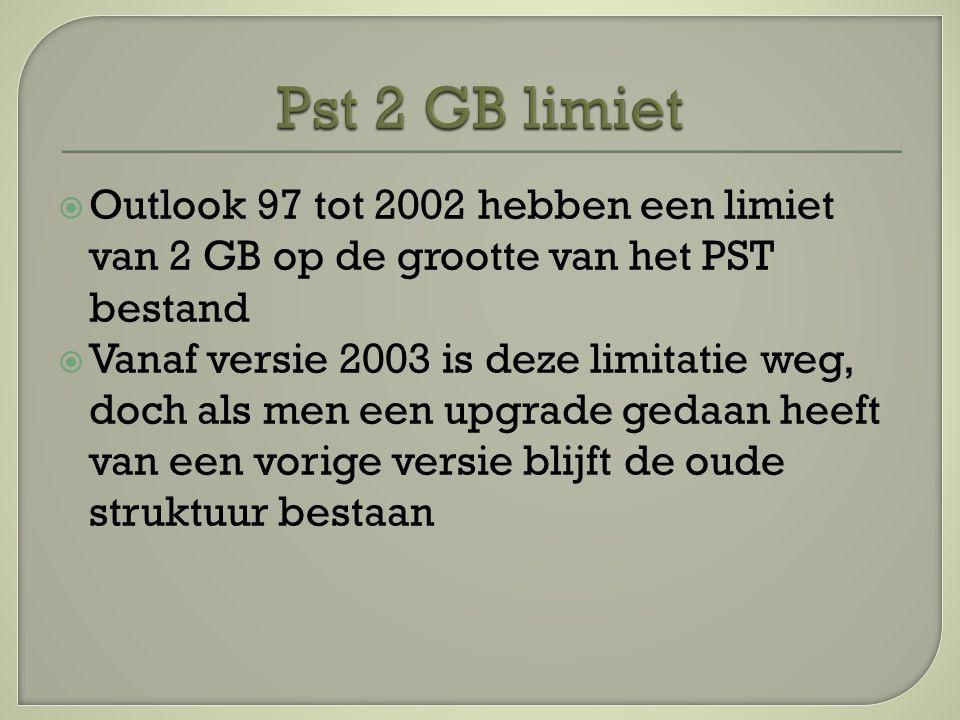  Outlook 97 tot 2002 hebben een limiet van 2 GB op de grootte van het PST bestand  Vanaf versie 2003 is deze limitatie weg, doch als men een upgrade gedaan heeft van een vorige versie blijft de oude struktuur bestaan