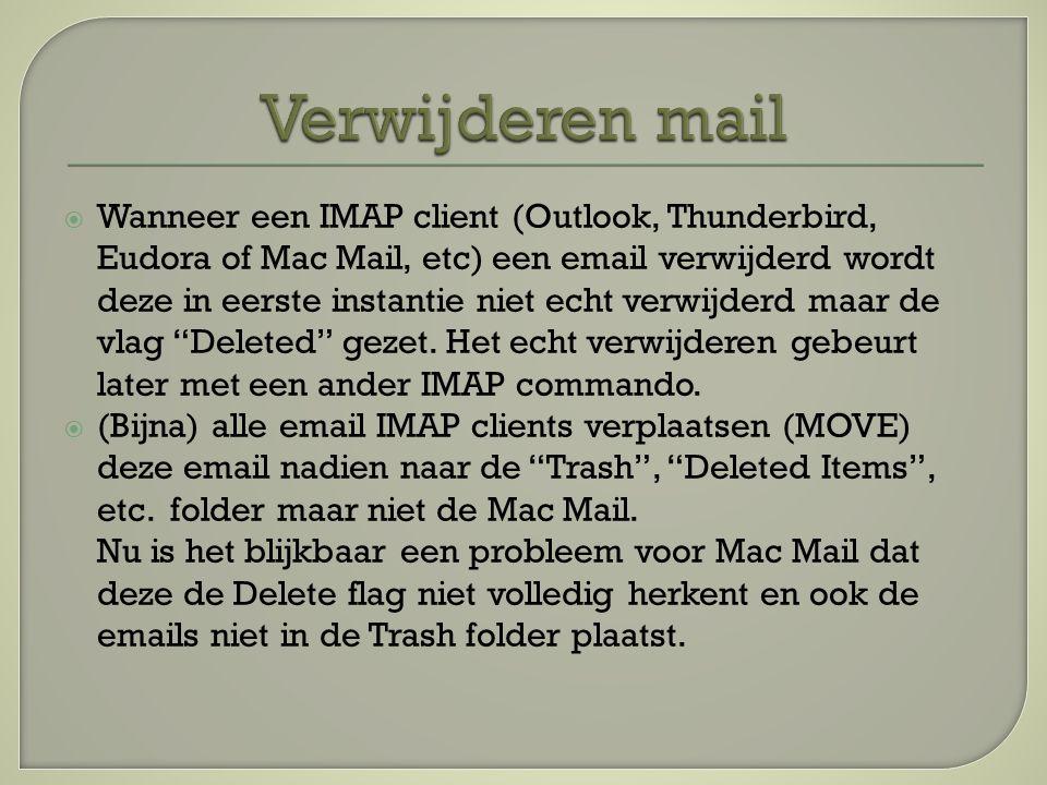  Wanneer een IMAP client (Outlook, Thunderbird, Eudora of Mac Mail, etc) een email verwijderd wordt deze in eerste instantie niet echt verwijderd maar de vlag Deleted gezet.