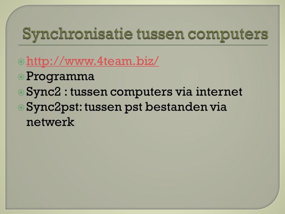  http://www.4team.biz/ http://www.4team.biz/  Programma  Sync2 : tussen computers via internet  Sync2pst: tussen pst bestanden via netwerk