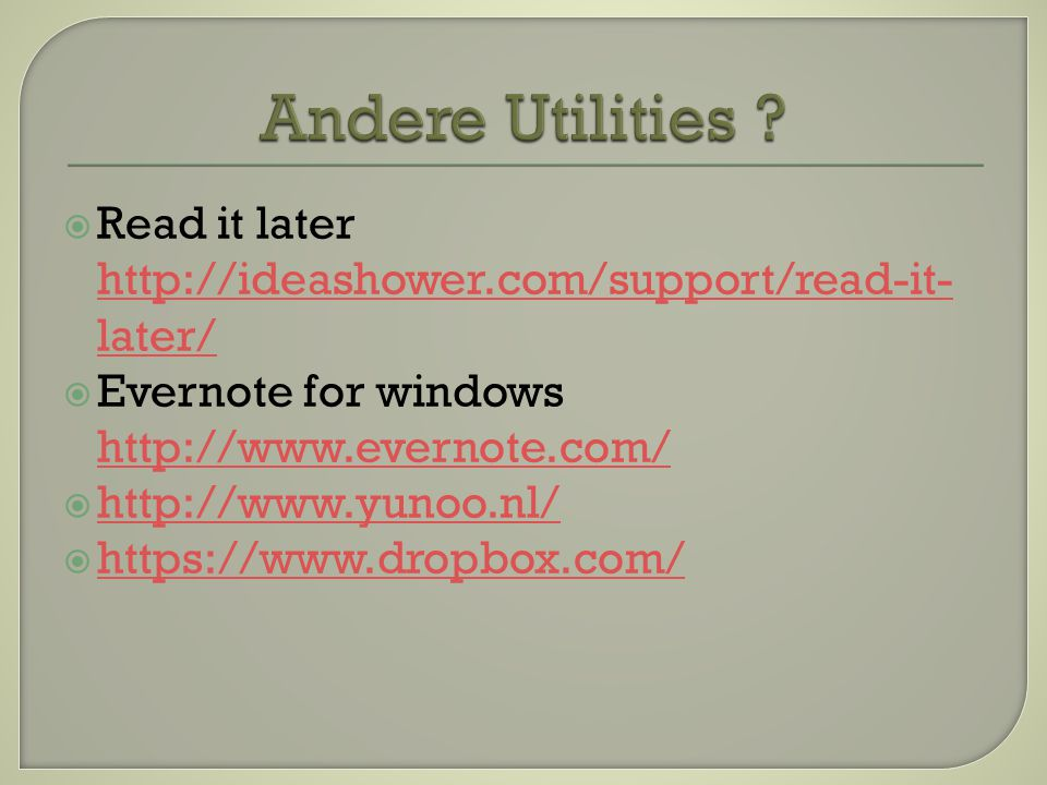  Read it later http://ideashower.com/support/read-it- later/ http://ideashower.com/support/read-it- later/  Evernote for windows http://www.evernote.com/ http://www.evernote.com/  http://www.yunoo.nl/ http://www.yunoo.nl/  https://www.dropbox.com/ https://www.dropbox.com/