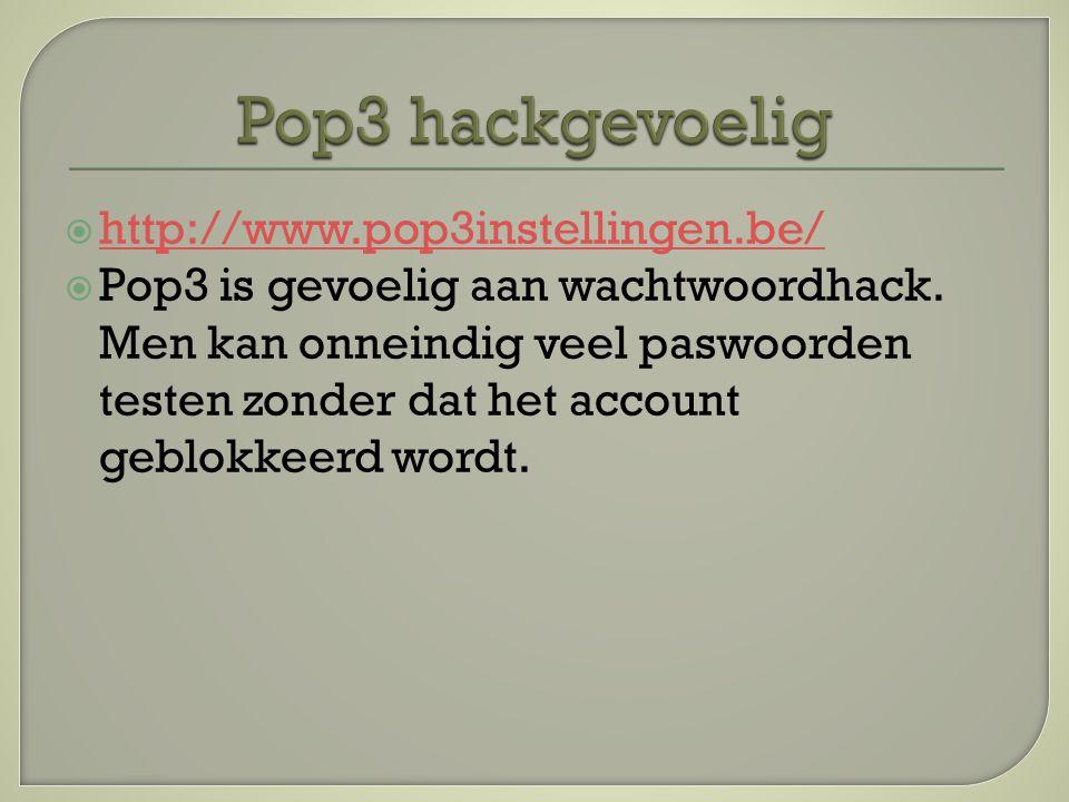  http://www.pop3instellingen.be/ http://www.pop3instellingen.be/  Pop3 is gevoelig aan wachtwoordhack.