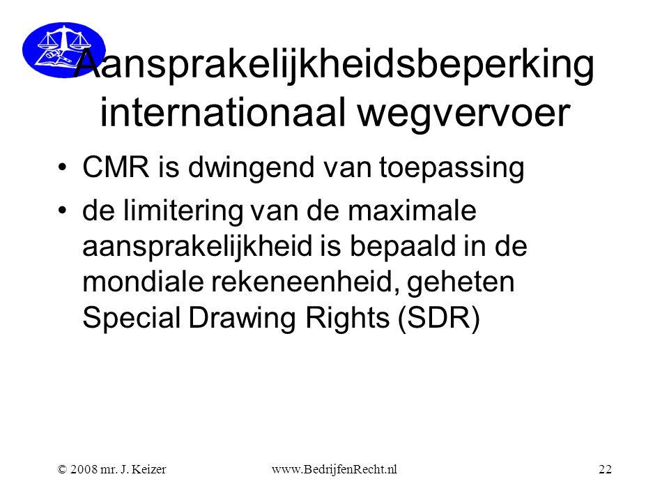 Aansprakelijkheidsbeperking internationaal wegvervoer CMR is dwingend van toepassing de limitering van de maximale aansprakelijkheid is bepaald in de mondiale rekeneenheid, geheten Special Drawing Rights (SDR) © 2008 mr.