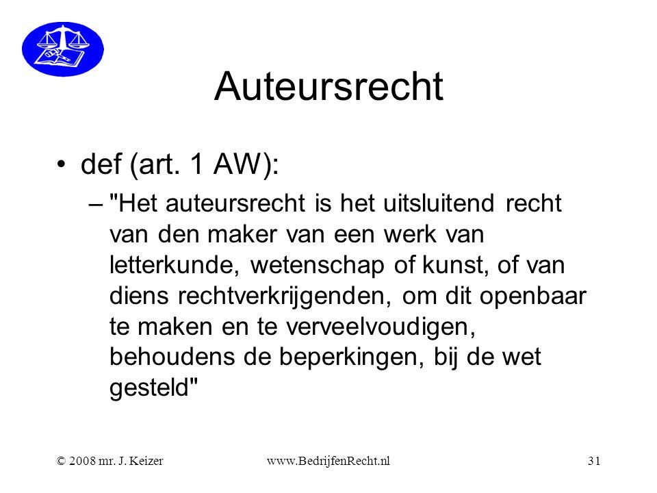 © 2008 mr.J. Keizerwww.BedrijfenRecht.nl31 Auteursrecht def (art.