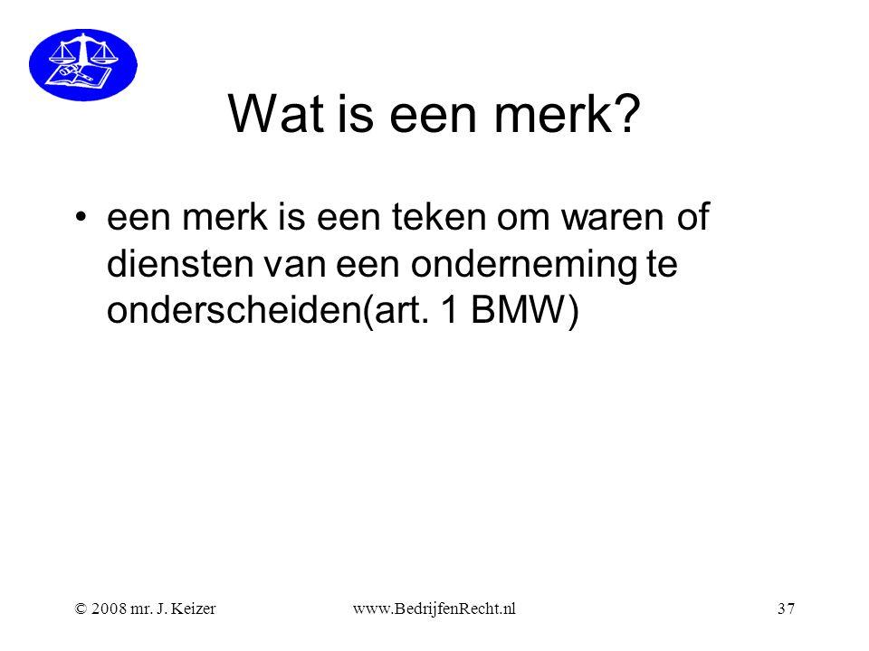 © 2008 mr.J. Keizerwww.BedrijfenRecht.nl37 Wat is een merk.
