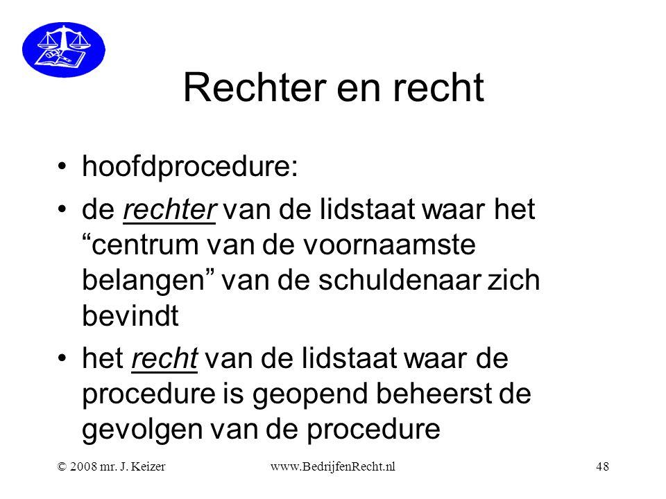 Rechter en recht hoofdprocedure: de rechter van de lidstaat waar het centrum van de voornaamste belangen van de schuldenaar zich bevindt het recht van de lidstaat waar de procedure is geopend beheerst de gevolgen van de procedure © 2008 mr.