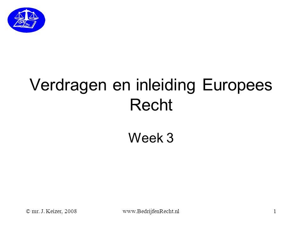 © mr. J. Keizer, 2008www.BedrijfenRecht.nl1 Verdragen en inleiding Europees Recht Week 3