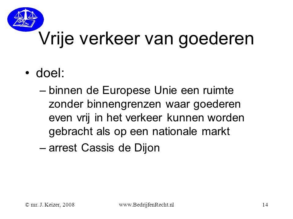 Vrije verkeer van goederen doel: –binnen de Europese Unie een ruimte zonder binnengrenzen waar goederen even vrij in het verkeer kunnen worden gebracht als op een nationale markt –arrest Cassis de Dijon © mr.