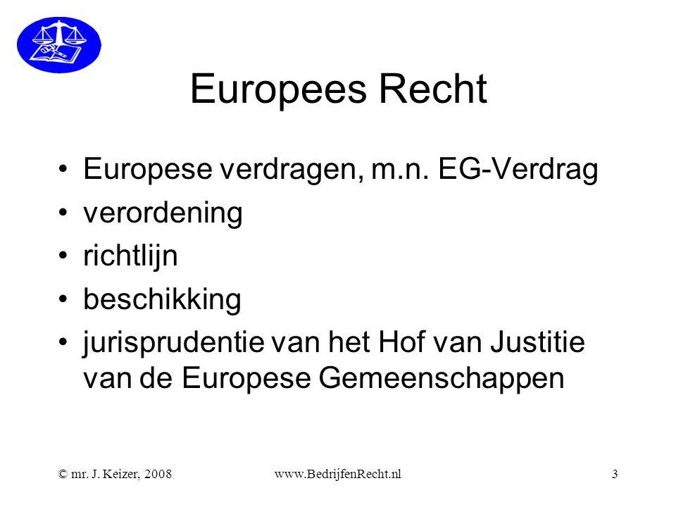 © mr.J. Keizer, 2008www.BedrijfenRecht.nl3 Europees Recht Europese verdragen, m.n.