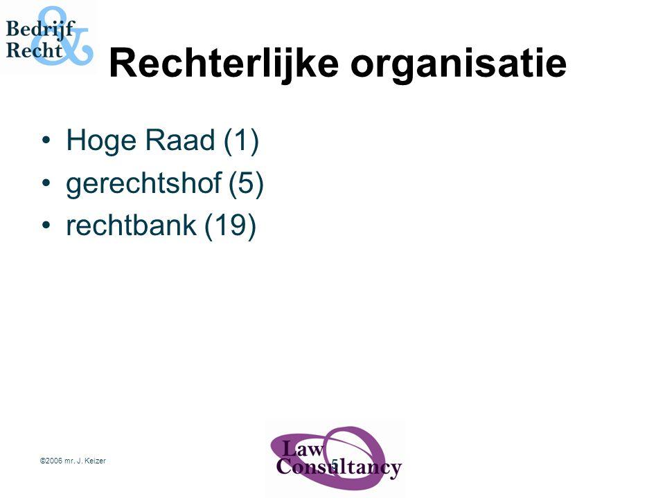 ©2006 mr. J. Keizer 5 Rechterlijke organisatie Hoge Raad (1) gerechtshof (5) rechtbank (19)