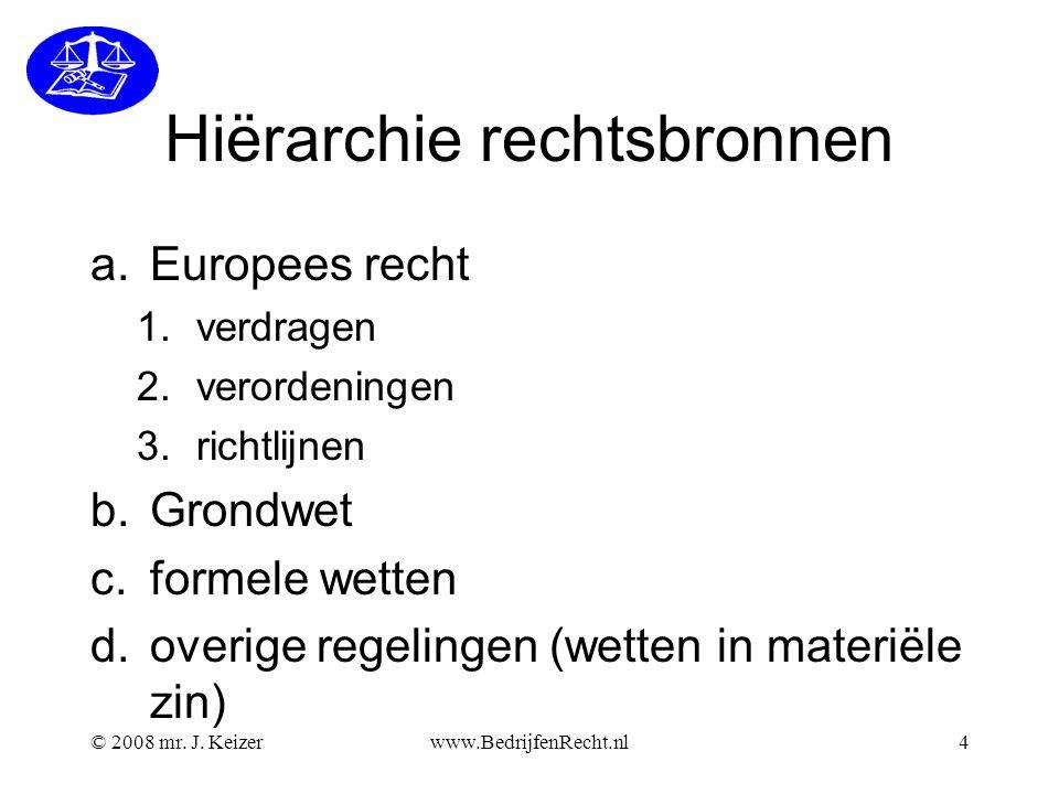 Hiërarchie rechtsbronnen a.Europees recht 1.verdragen 2.verordeningen 3.richtlijnen b.Grondwet c.formele wetten d.overige regelingen (wetten in materi