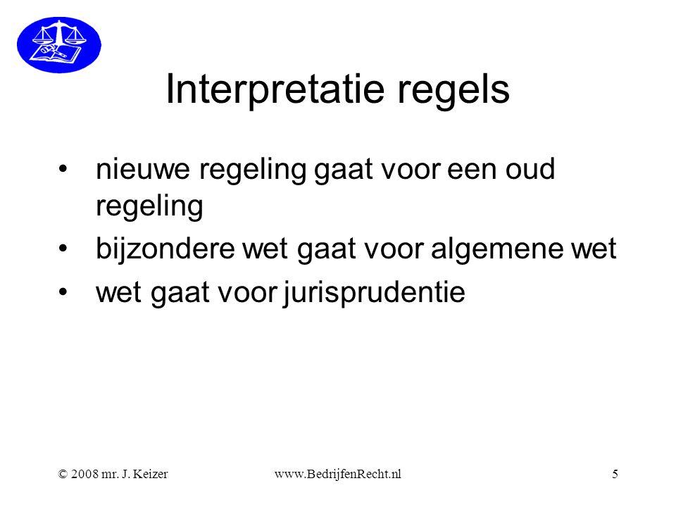 Interpretatie regels nieuwe regeling gaat voor een oud regeling bijzondere wet gaat voor algemene wet wet gaat voor jurisprudentie © 2008 mr. J. Keize