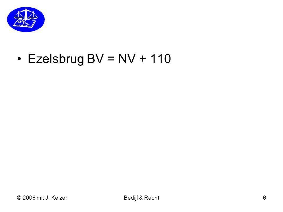 © 2006 mr. J. KeizerBedijf & Recht6 Ezelsbrug BV = NV + 110