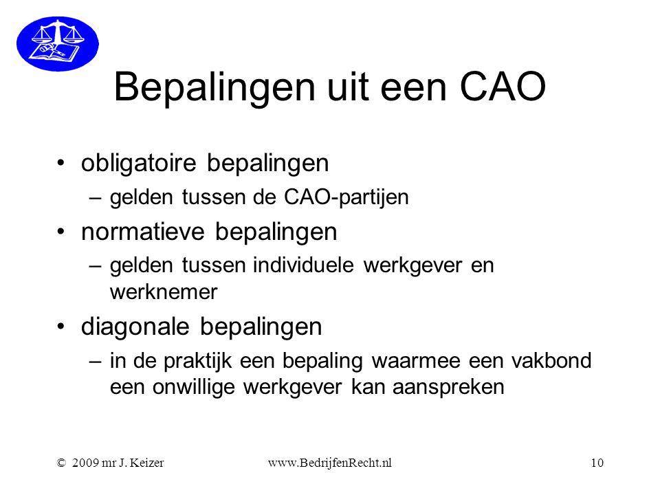 © 2009 mr J. Keizerwww.BedrijfenRecht.nl10 Bepalingen uit een CAO obligatoire bepalingen –gelden tussen de CAO-partijen normatieve bepalingen –gelden