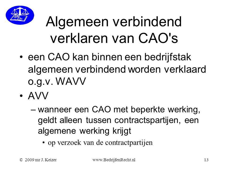 © 2009 mr J. Keizerwww.BedrijfenRecht.nl13 Algemeen verbindend verklaren van CAO's een CAO kan binnen een bedrijfstak algemeen verbindend worden verkl