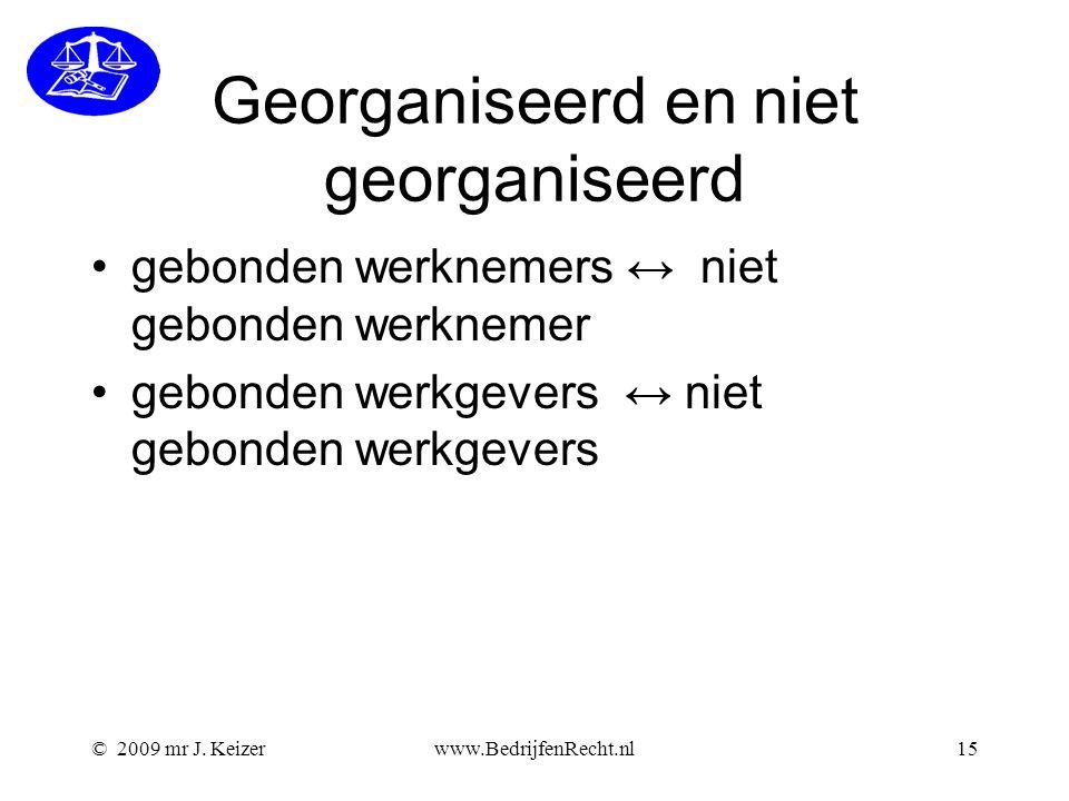 © 2009 mr J. Keizerwww.BedrijfenRecht.nl15 Georganiseerd en niet georganiseerd gebonden werknemers ↔ niet gebonden werknemer gebonden werkgevers ↔ nie