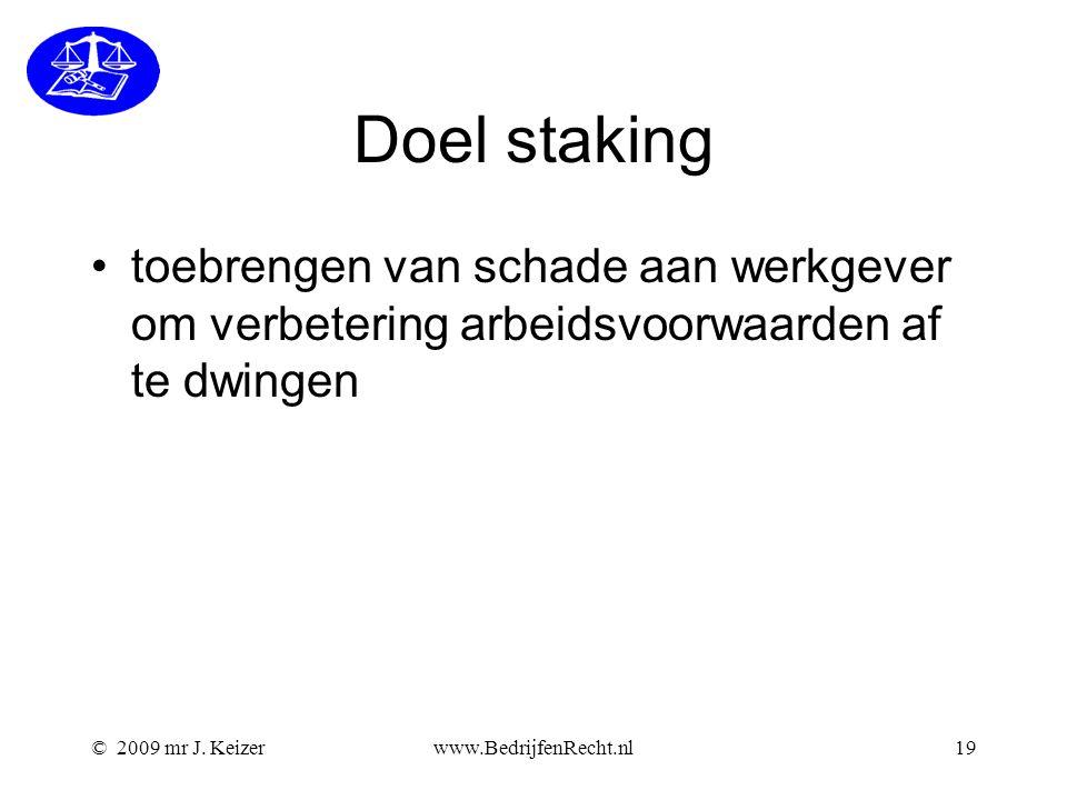 © 2009 mr J. Keizerwww.BedrijfenRecht.nl19 Doel staking toebrengen van schade aan werkgever om verbetering arbeidsvoorwaarden af te dwingen