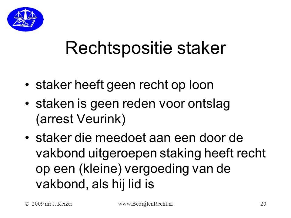 © 2009 mr J. Keizerwww.BedrijfenRecht.nl20 Rechtspositie staker staker heeft geen recht op loon staken is geen reden voor ontslag (arrest Veurink) sta