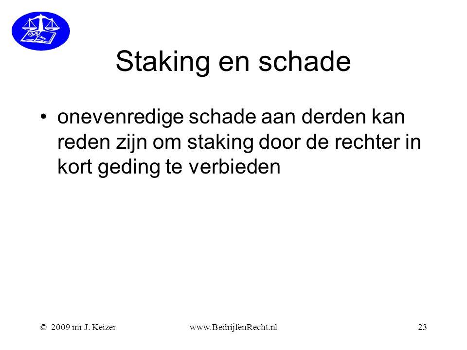© 2009 mr J. Keizerwww.BedrijfenRecht.nl23 Staking en schade onevenredige schade aan derden kan reden zijn om staking door de rechter in kort geding t