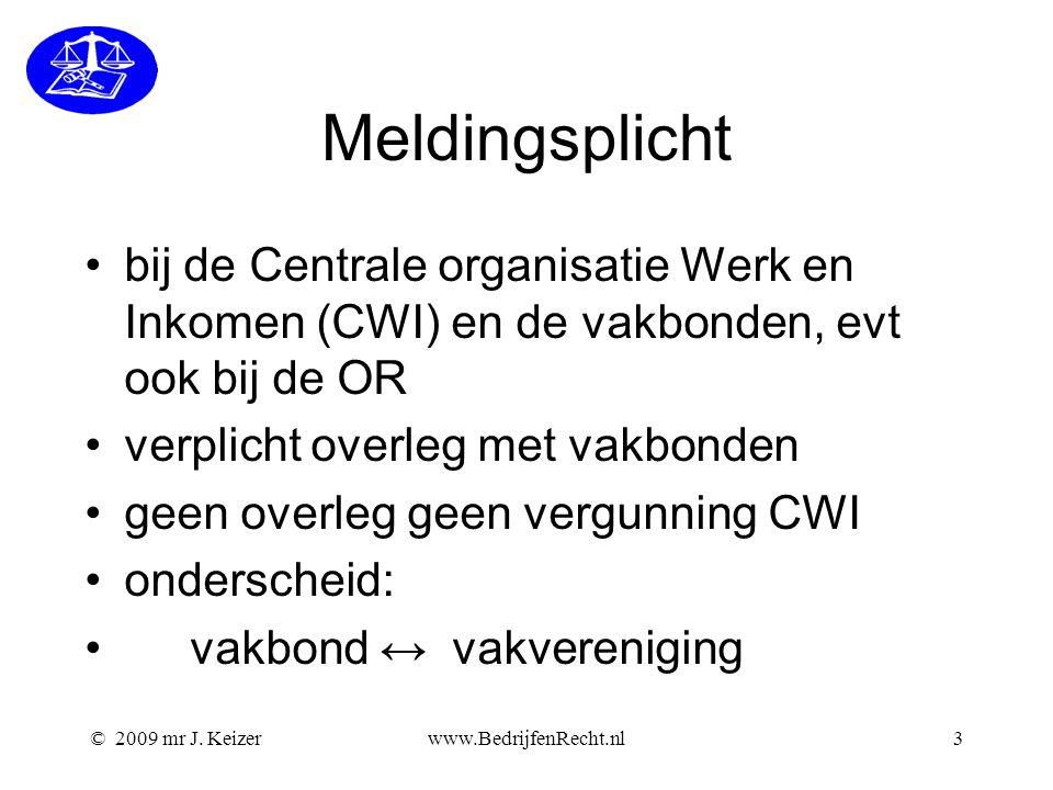 © 2009 mr J. Keizerwww.BedrijfenRecht.nl3 Meldingsplicht bij de Centrale organisatie Werk en Inkomen (CWI) en de vakbonden, evt ook bij de OR verplich