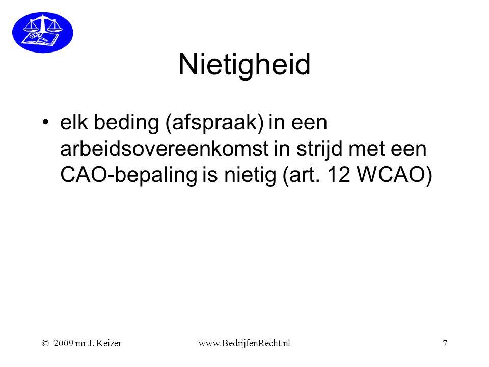 © 2009 mr J. Keizerwww.BedrijfenRecht.nl7 Nietigheid elk beding (afspraak) in een arbeidsovereenkomst in strijd met een CAO-bepaling is nietig (art. 1