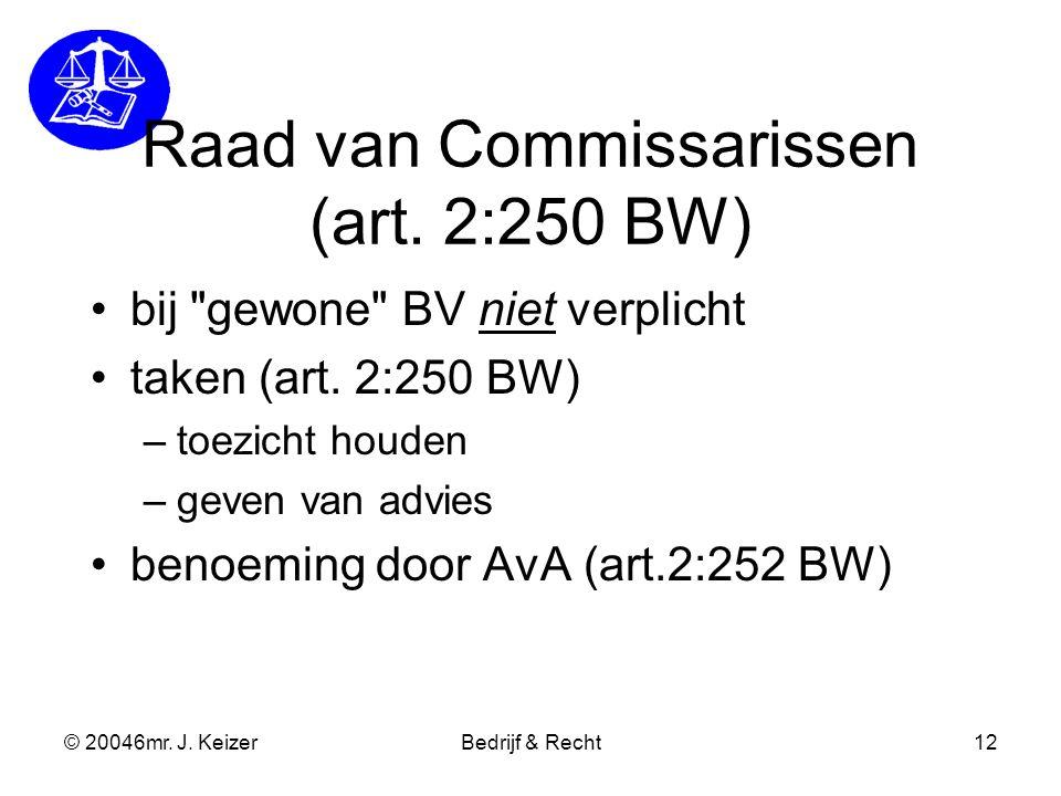 © 20046mr. J. KeizerBedrijf & Recht12 Raad van Commissarissen (art. 2:250 BW) bij