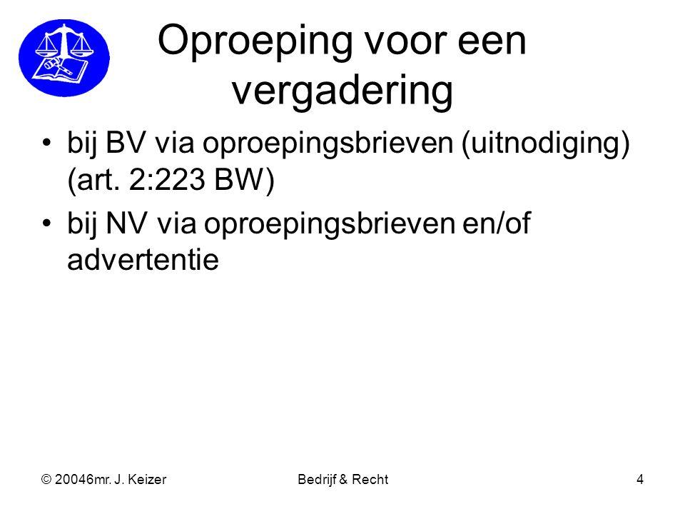 © 20046mr. J. KeizerBedrijf & Recht4 Oproeping voor een vergadering bij BV via oproepingsbrieven (uitnodiging) (art. 2:223 BW) bij NV via oproepingsbr