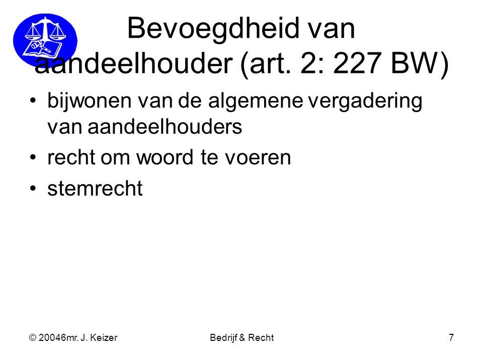 © 20046mr. J. KeizerBedrijf & Recht7 Bevoegdheid van aandeelhouder (art. 2: 227 BW) bijwonen van de algemene vergadering van aandeelhouders recht om w