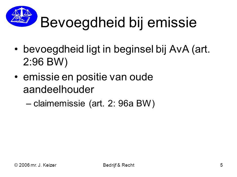 © 2006 mr. J. KeizerBedrijf & Recht5 Bevoegdheid bij emissie bevoegdheid ligt in beginsel bij AvA (art. 2:96 BW) emissie en positie van oude aandeelho