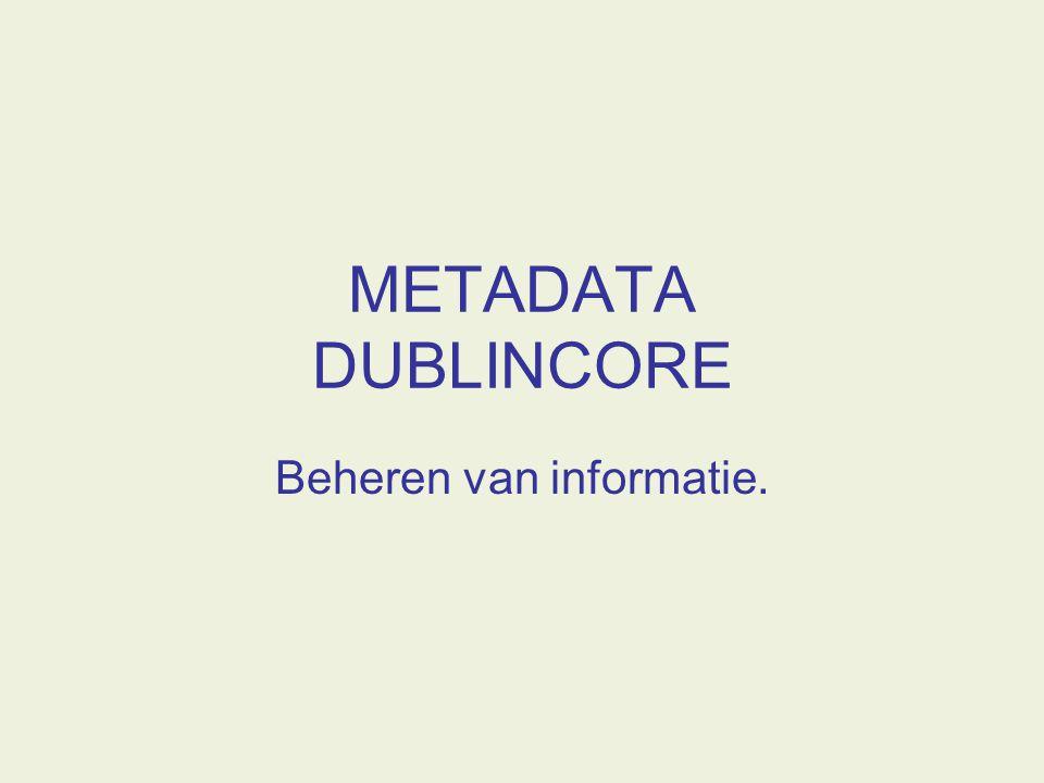 METADATA DUBLINCORE Beheren van informatie.