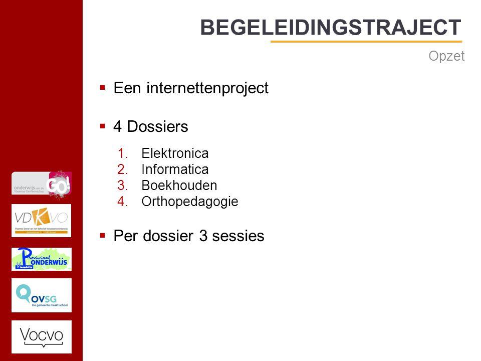 17/09/2014 BEGELEIDINGSTRAJECT Opzet  Een internettenproject  4 Dossiers 1.Elektronica 2.Informatica 3.Boekhouden 4.Orthopedagogie  Per dossier 3 sessies