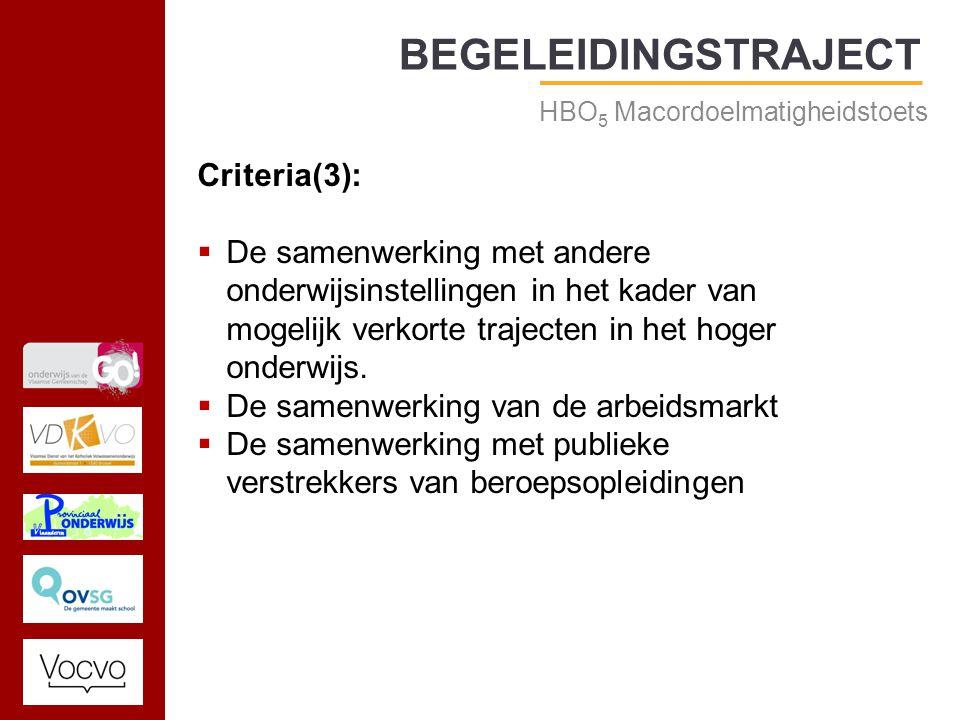 17/09/2014 BEGELEIDINGSTRAJECT HBO 5 Macordoelmatigheidstoets Criteria(3):  De samenwerking met andere onderwijsinstellingen in het kader van mogelijk verkorte trajecten in het hoger onderwijs.
